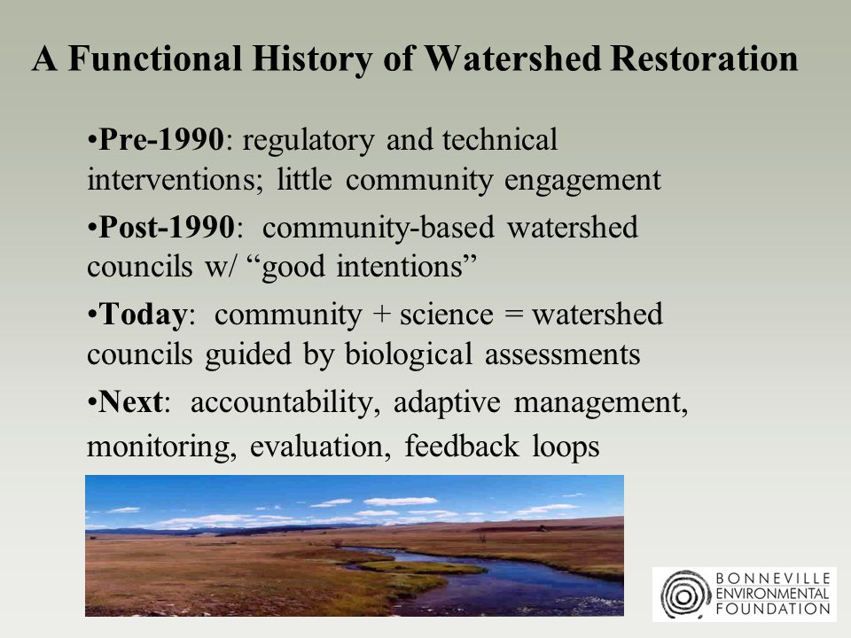 Opportunities for Collaboration Coordinate data collection, evaluation, lessons learned especially in IMW, BEF focus watersheds Tie regional priority support to community watershed programs with long-term, peer-reviewed M&E Consistency between sub-basin and community programs in selecting watershed health indicators, language, protocols = more cost-effective M&E