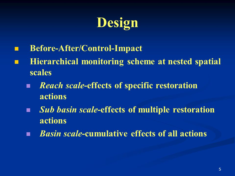 6 Reach Scale Project-specific monitoring to determine effectiveness Example: LWD addition Habitat effects Juvenile abundance Survival to smolting Reference Basin Treatment Basins