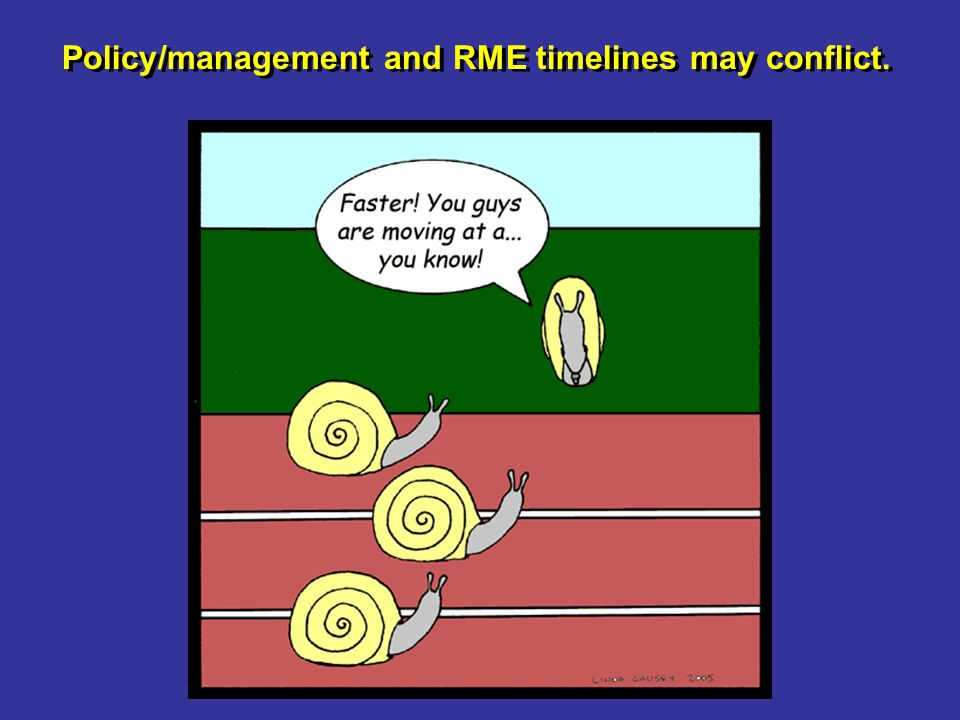 Policy/management and RME timelines may conflict.