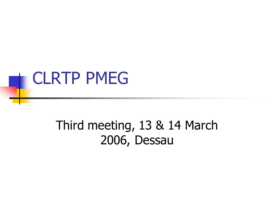 CLRTP PMEG Third meeting, 13 & 14 March 2006, Dessau