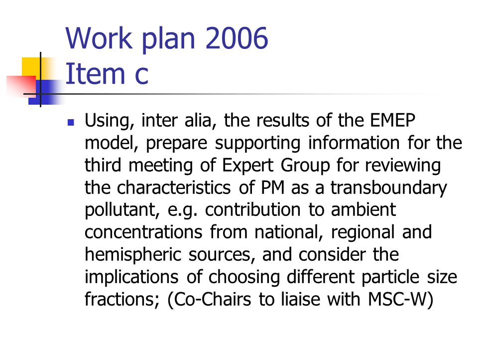 Work plan 2006 Item c Using, inter alia, the results of the EMEP model, prepare supporting information for the third meeting of Expert Group for reviewing the characteristics of PM as a transboundary pollutant, e.g.