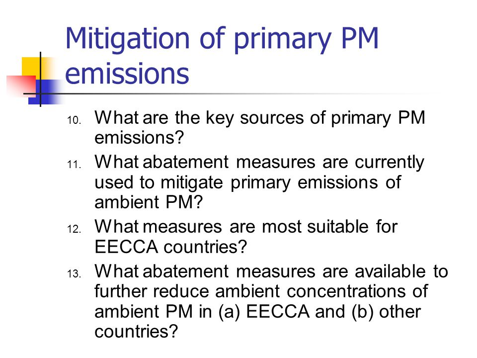 Mitigation of primary PM emissions 10.What are the key sources of primary PM emissions.