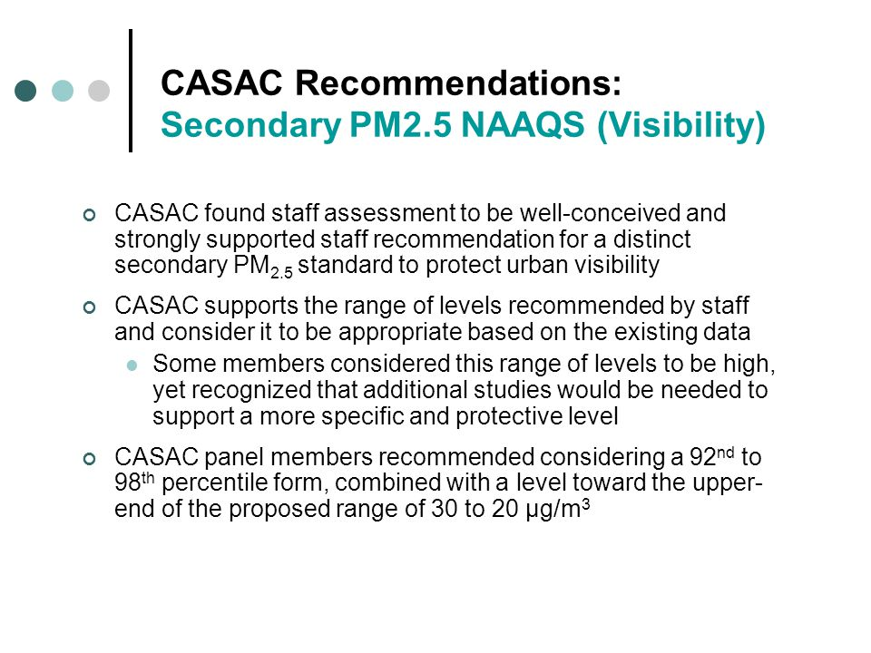 CASAC Recommendations: Secondary PM2.5 NAAQS (Visibility) CASAC found staff assessment to be well-conceived and strongly supported staff recommendatio