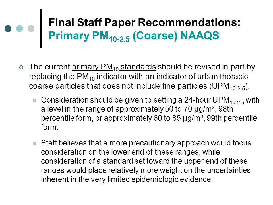 CASAC Recommendations: Primary PM 10-2.5 (Coarse) NAAQS Public Meeting (teleconference) with CASAC PM Review Panel held on August 11, 2005 EPA waiting to receive final CASAC comments on portions of the final Staff Paper dealing with thoracic coarse particles (PM 10-2.5 )