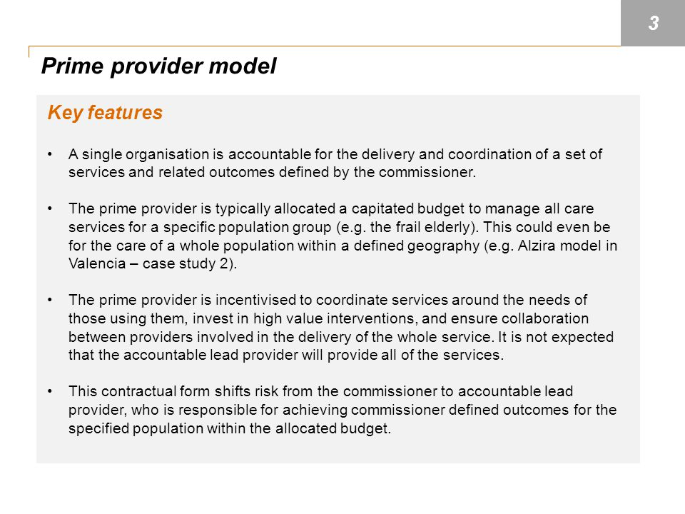 Prime provider model Key features A single organisation is accountable for the delivery and coordination of a set of services and related outcomes def