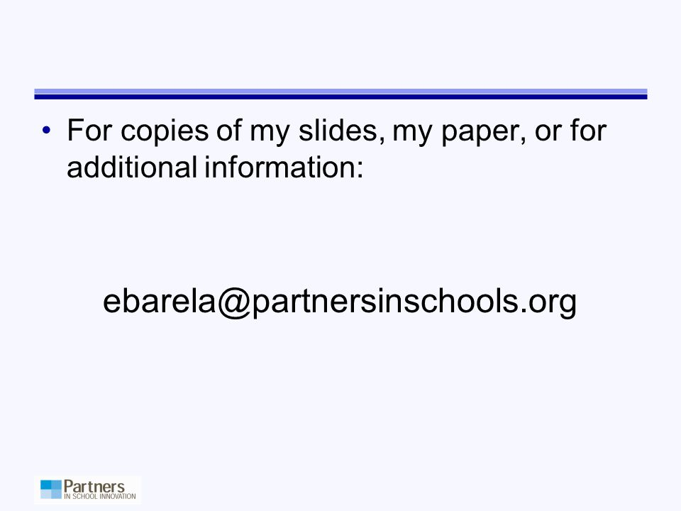 For copies of my slides, my paper, or for additional information: ebarela@partnersinschools.org