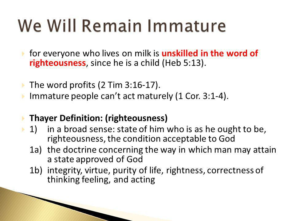  for everyone who lives on milk is unskilled in the word of righteousness, since he is a child (Heb 5:13).