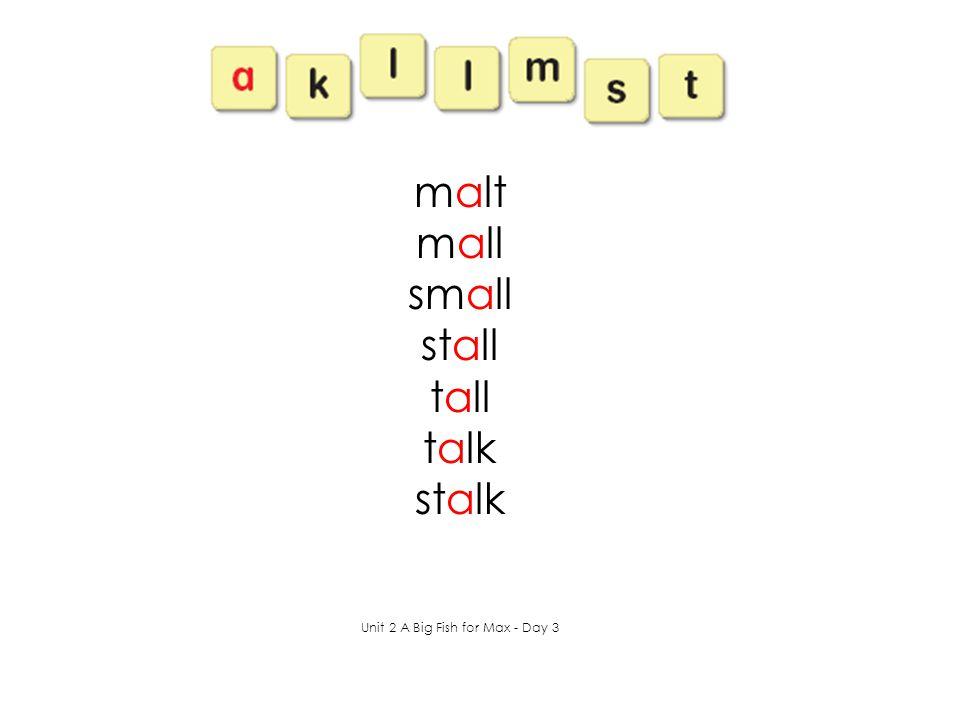 malt mall small stall tall talk stalk Unit 2 A Big Fish for Max - Day 3