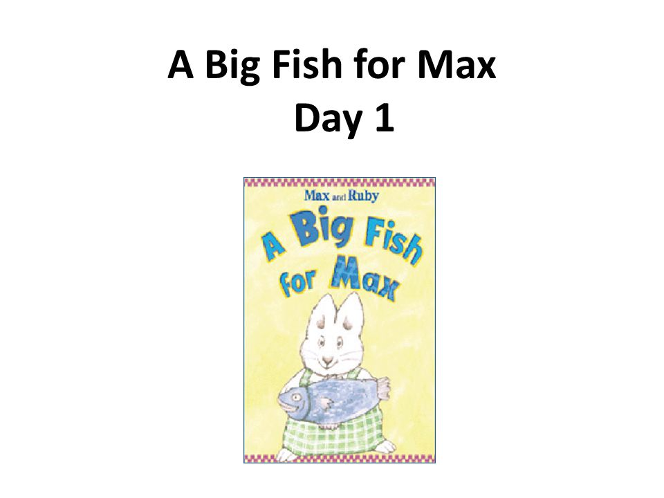 A Big Fish for Max Day 1