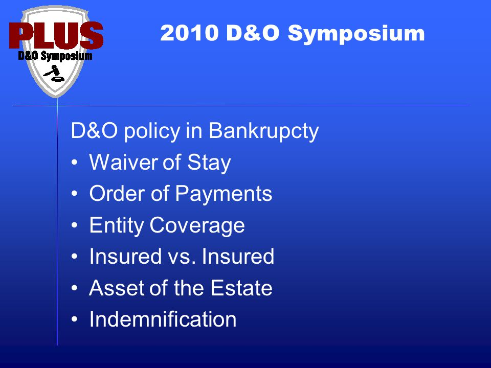 2010 D&O Symposium D&O policy in Bankrupcty Waiver of Stay Order of Payments Entity Coverage Insured vs.