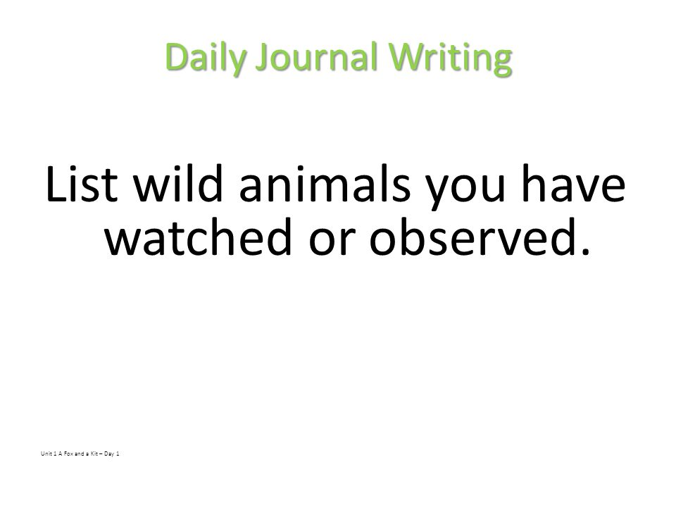 Daily Journal Writing List wild animals you have watched or observed.