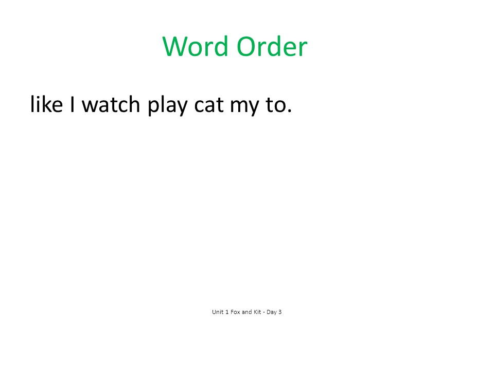Word Order like I watch play cat my to. Unit 1 Fox and Kit - Day 3