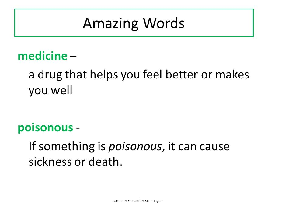Amazing Words medicine – a drug that helps you feel better or makes you well poisonous - If something is poisonous, it can cause sickness or death.