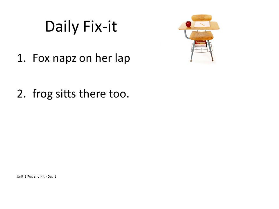 Daily Fix-it 1.Fox napz on her lap 2.frog sitts there too. Unit 1 Fox and Kit - Day 1