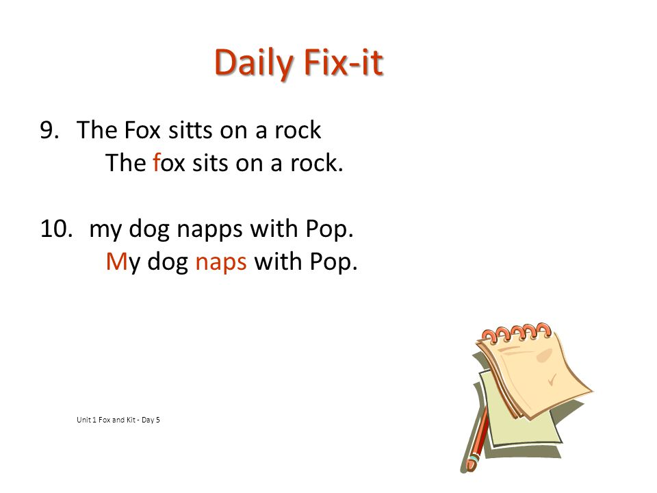 Daily Fix-it 9.The Fox sitts on a rock The fox sits on a rock.
