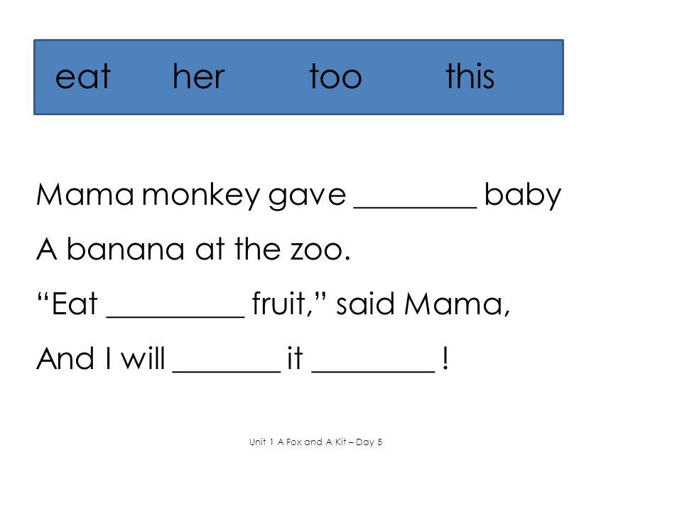 eathertoothis Mama monkey gave ________ baby A banana at the zoo.