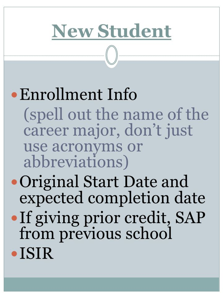 New Student Enrollment Info (spell out the name of the career major, don't just use acronyms or abbreviations) Original Start Date and expected comple