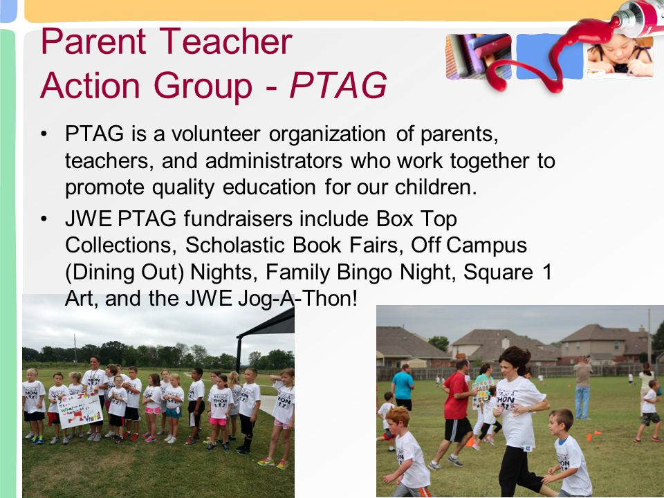 PTAG is a volunteer organization of parents, teachers, and administrators who work together to promote quality education for our children. JWE PTAG fu