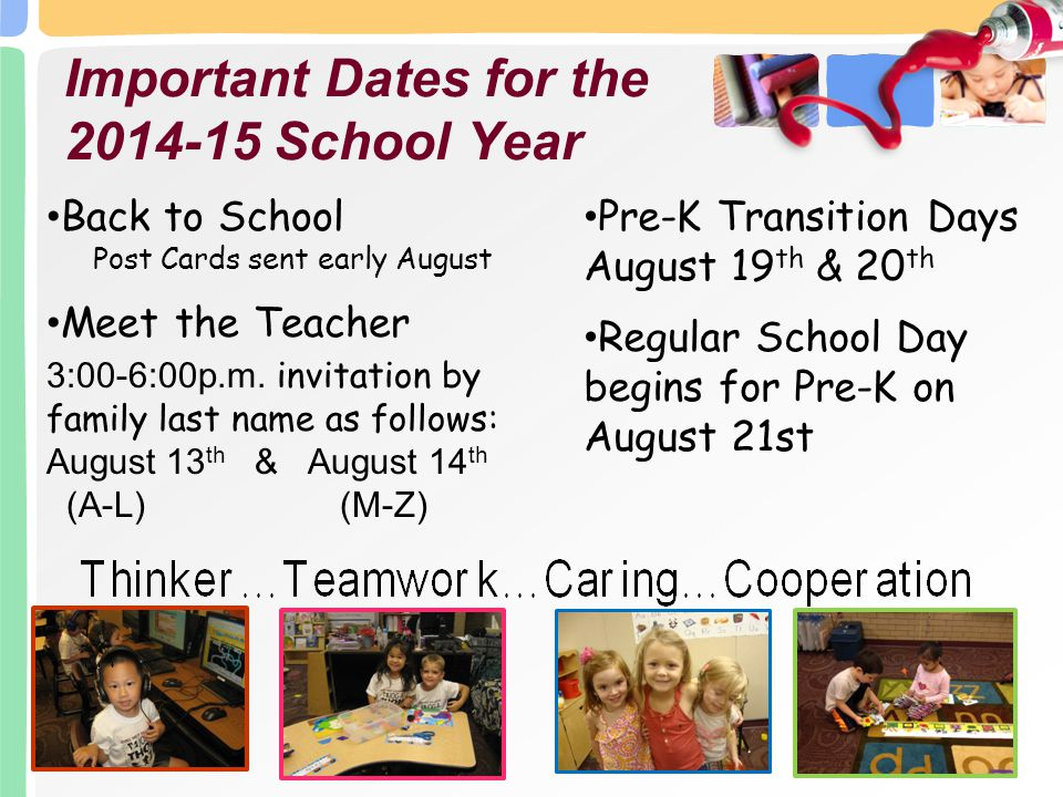 Important Dates for the 2014-15 School Year Back to School Post Cards sent early August Meet the Teacher 3:00-6:00p.m. invitation by family last name