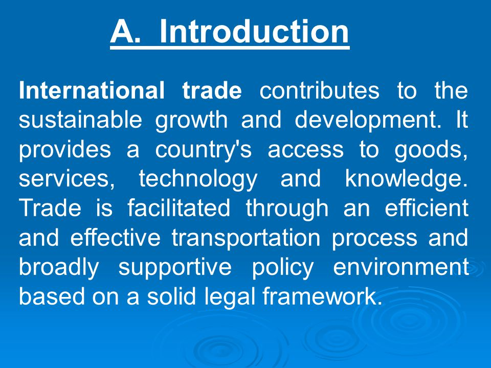 A.Introduction International trade contributes to the sustainable growth and development.