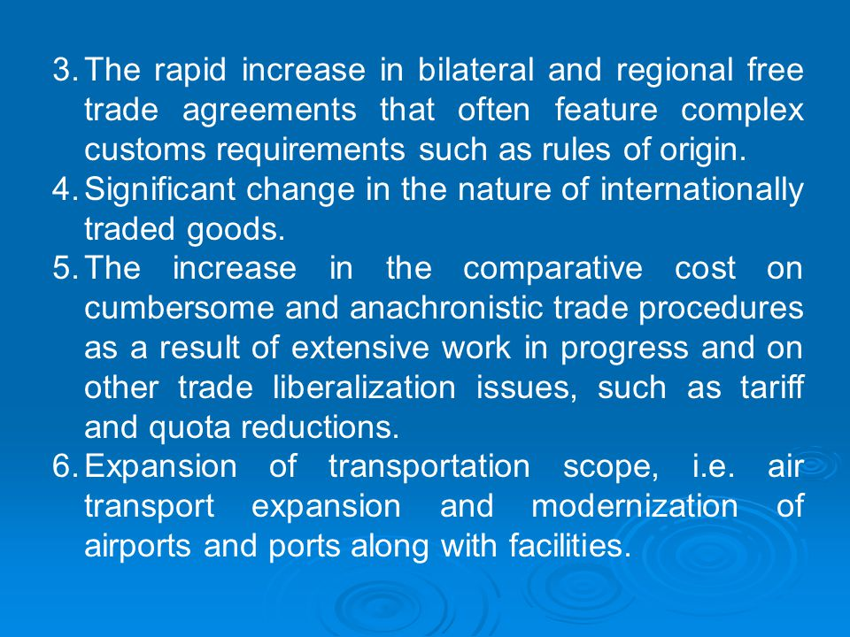 3.The rapid increase in bilateral and regional free trade agreements that often feature complex customs requirements such as rules of origin.
