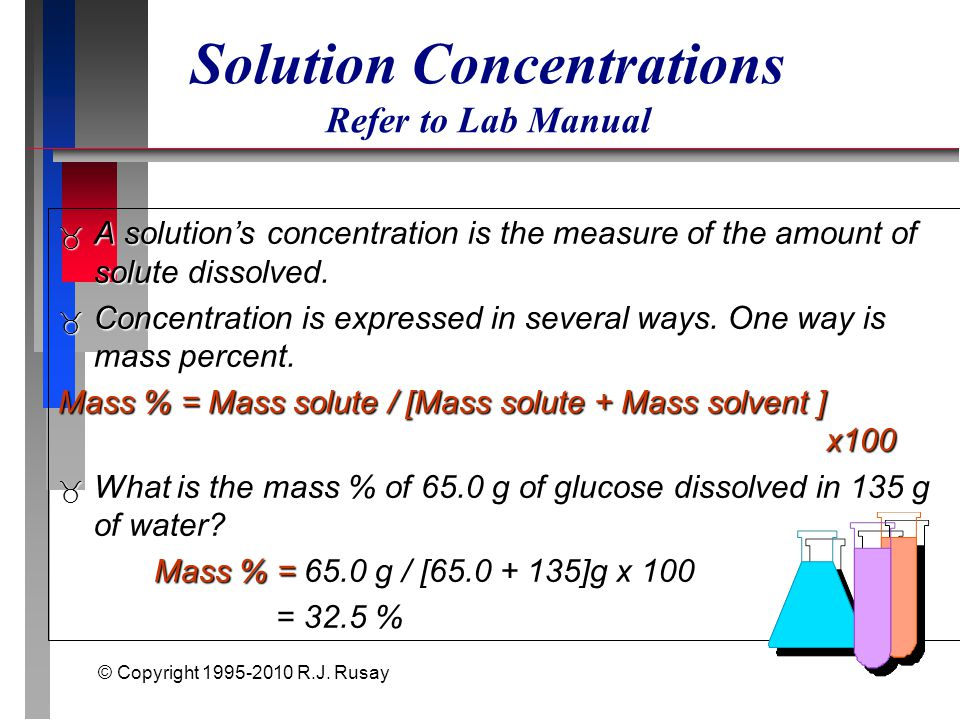 © Copyright 1995-2010 R.J. Rusay Solution Concentrations Refer to Lab Manual  A solution's concentration is the measure of the amount of solute disso