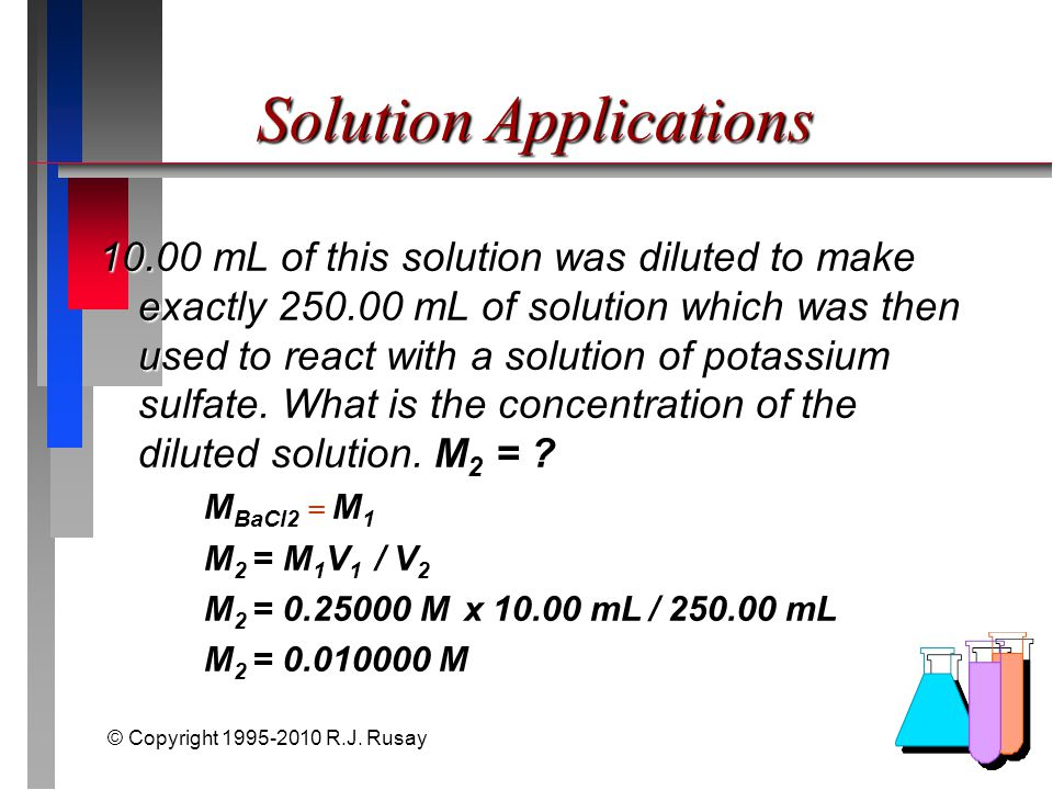 © Copyright 1995-2010 R.J. Rusay Solution Applications 10.00 mL of this solution was diluted to make exactly 250.00 mL of solution which was then used