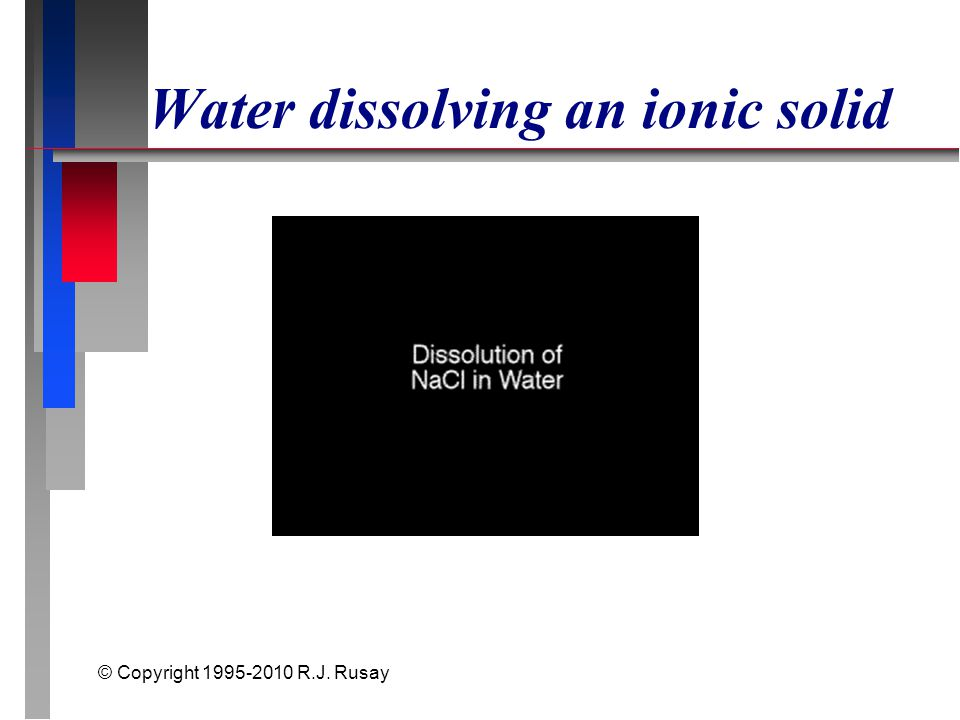 © Copyright 1995-2010 R.J. Rusay Water dissolving an ionic solid