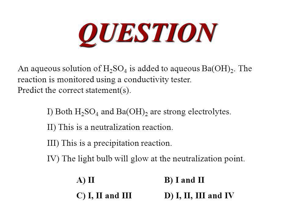 An aqueous solution of H 2 SO 4 is added to aqueous Ba(OH) 2.
