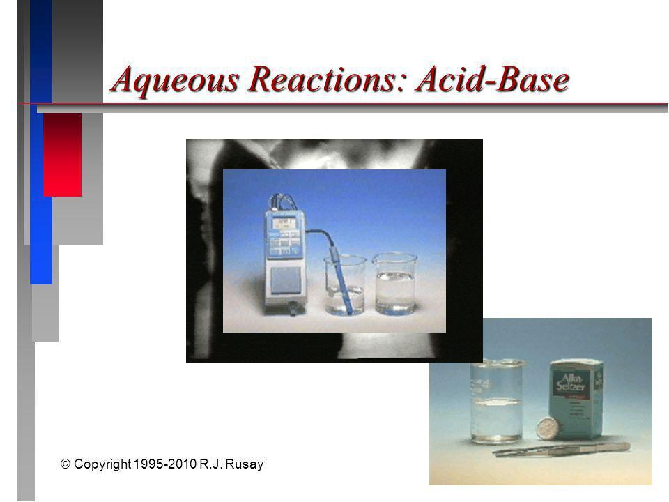 © Copyright 1995-2010 R.J. Rusay Aqueous Reactions: Acid-Base