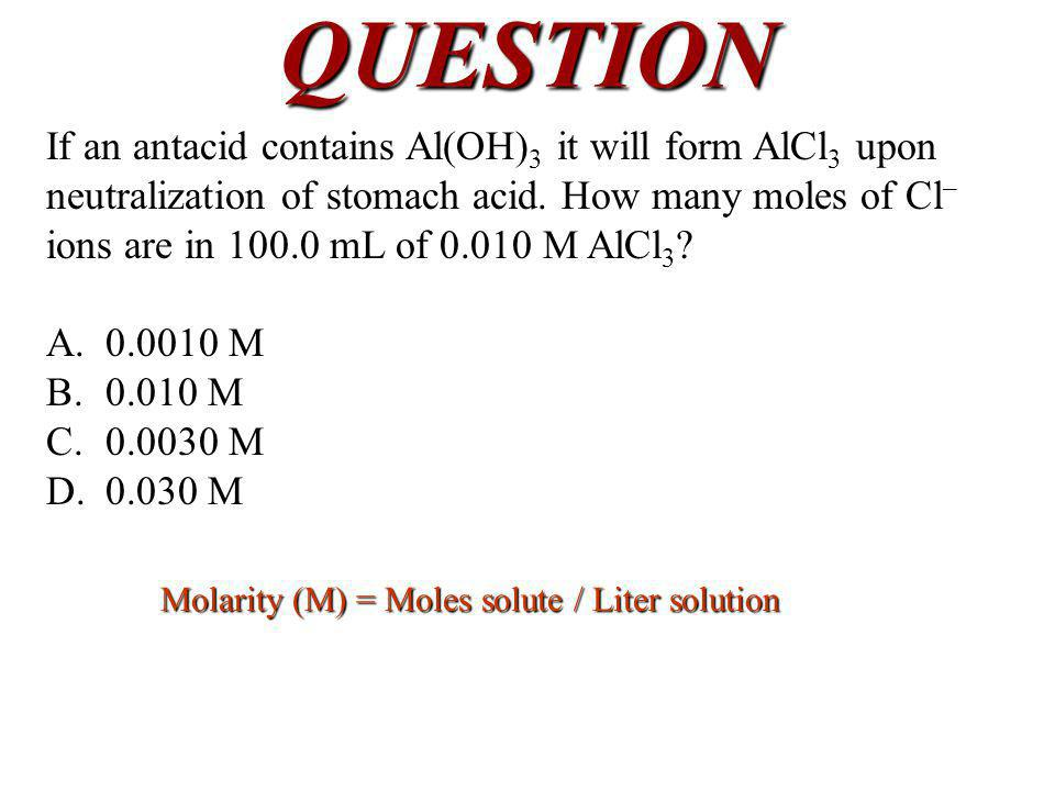 QUESTION If an antacid contains Al(OH) 3 it will form AlCl 3 upon neutralization of stomach acid.