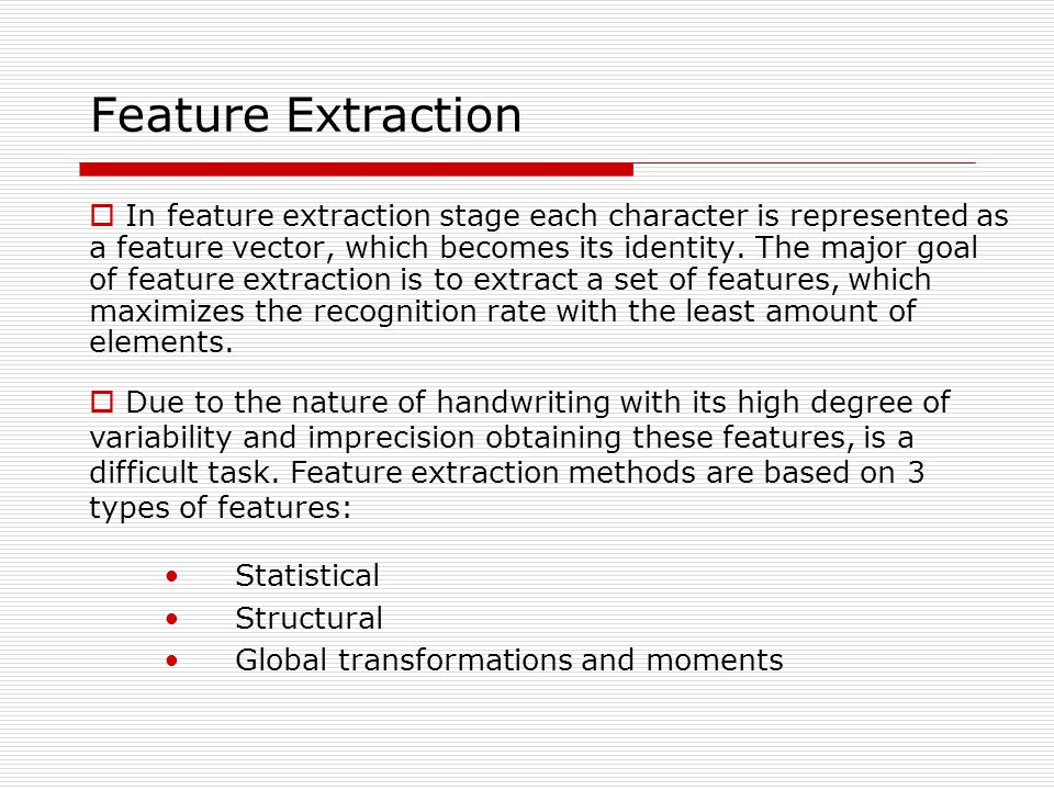 Feature Extraction  In feature extraction stage each character is represented as a feature vector, which becomes its identity.