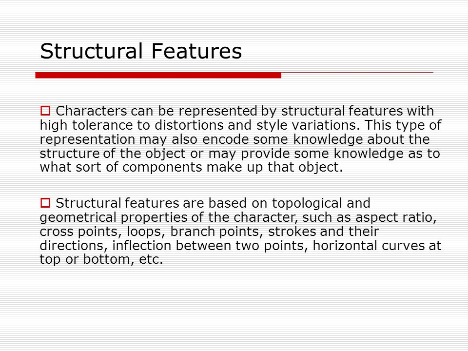 Structural Features  Characters can be represented by structural features with high tolerance to distortions and style variations.