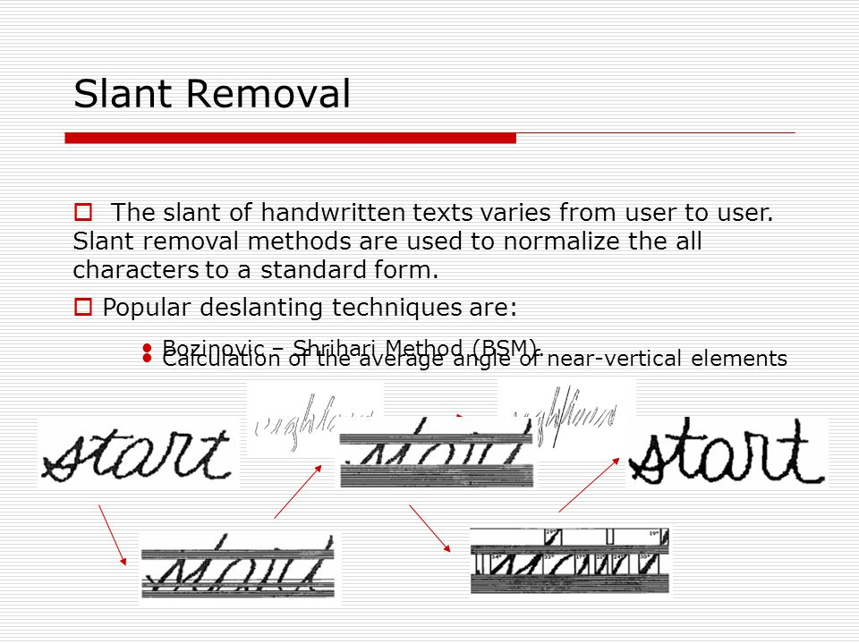 Slant Removal  The slant of handwritten texts varies from user to user.