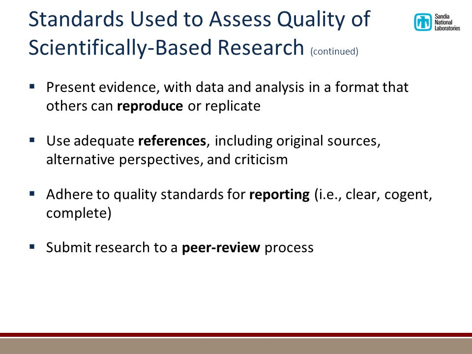 Standards Used to Assess Quality of Scientifically-Based Research (continued)  Present evidence, with data and analysis in a format that others can r