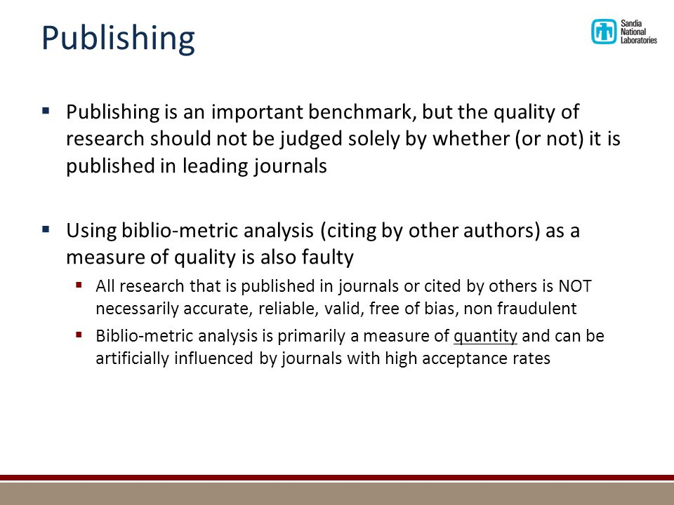 Publishing  Publishing is an important benchmark, but the quality of research should not be judged solely by whether (or not) it is published in lead