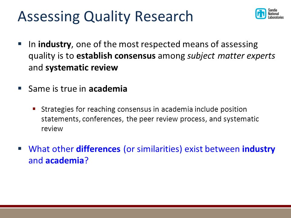 Assessing Quality Research  In industry, one of the most respected means of assessing quality is to establish consensus among subject matter experts