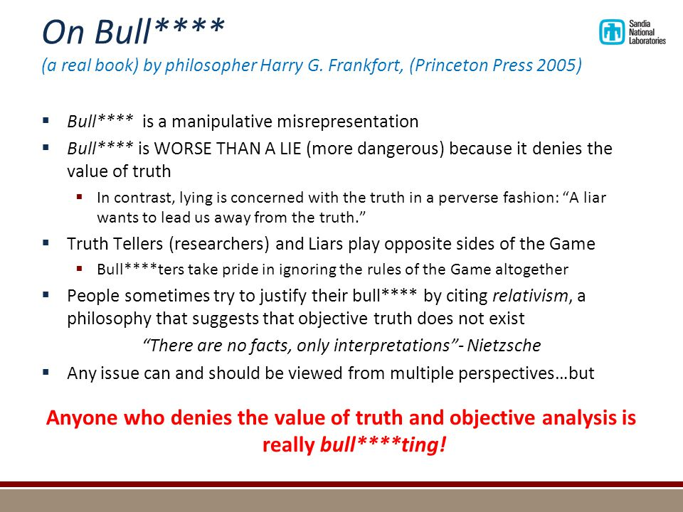 On Bull**** (a real book) by philosopher Harry G. Frankfort, (Princeton Press 2005)  Bull**** is a manipulative misrepresentation  Bull**** is WORSE