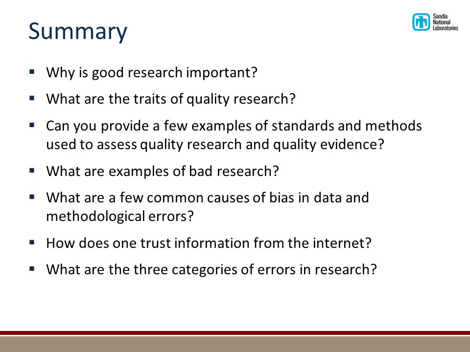 Summary  Why is good research important?  What are the traits of quality research?  Can you provide a few examples of standards and methods used to