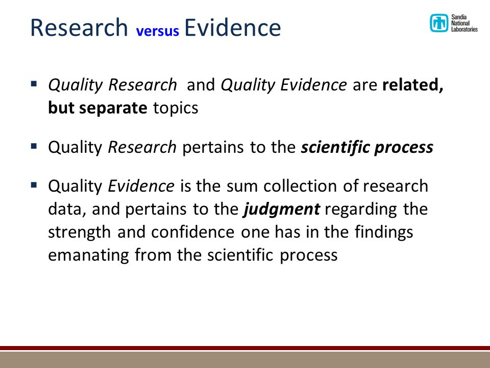 Research versus Evidence  Quality Research and Quality Evidence are related, but separate topics  Quality Research pertains to the scientific proces