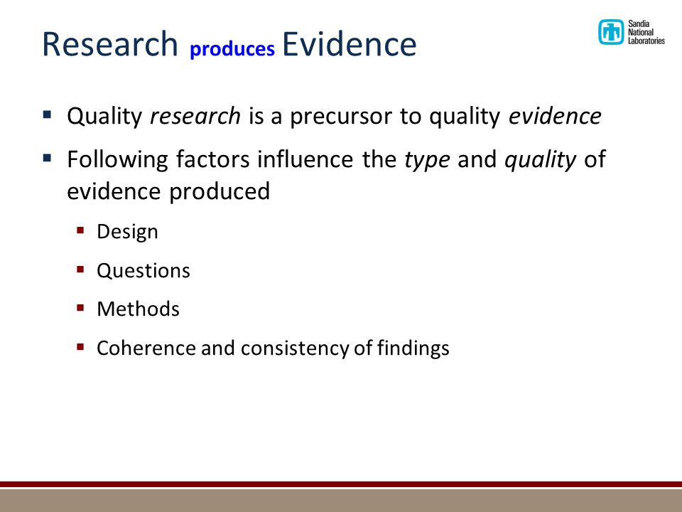 Research produces Evidence  Quality research is a precursor to quality evidence  Following factors influence the type and quality of evidence produc
