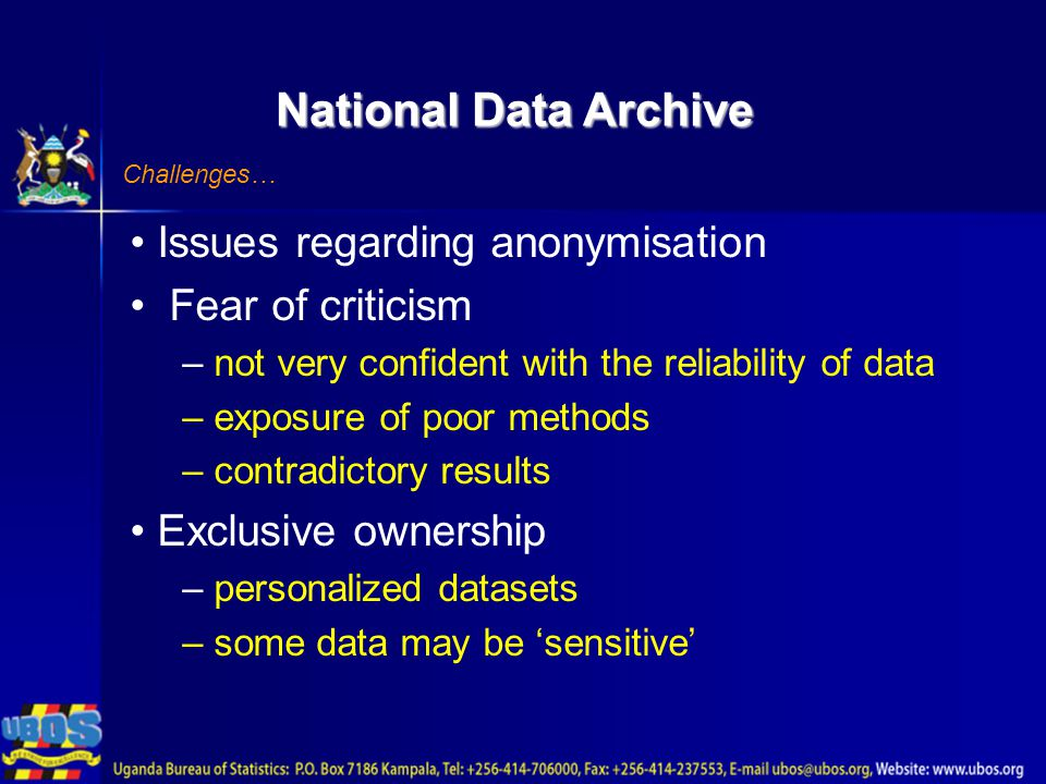 National Data Archive Challenges… Issues regarding anonymisation Fear of criticism – not very confident with the reliability of data – exposure of poor methods – contradictory results Exclusive ownership – personalized datasets – some data may be 'sensitive'