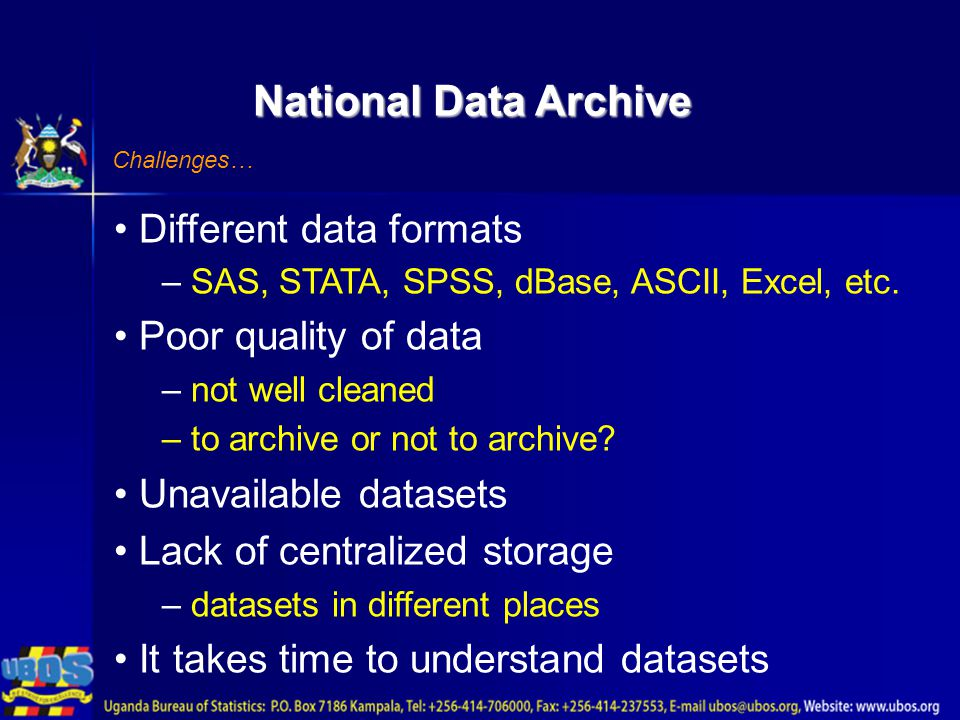 National Data Archive Challenges… Different data formats – SAS, STATA, SPSS, dBase, ASCII, Excel, etc.