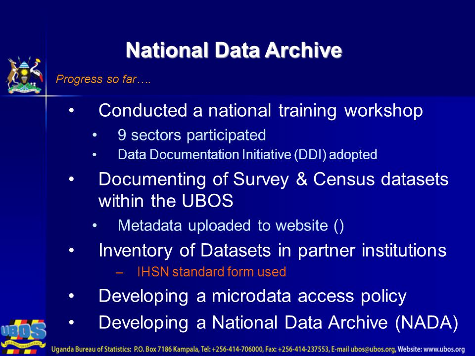 National Data Archive Progress so far…. Conducted a national training workshop 9 sectors participated Data Documentation Initiative (DDI) adopted Docu