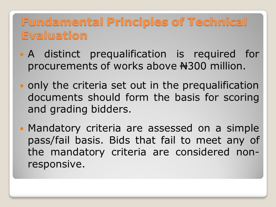 Fundamental Principles of Technical Evaluation A distinct prequalification is required for procurements of works above N300 million.