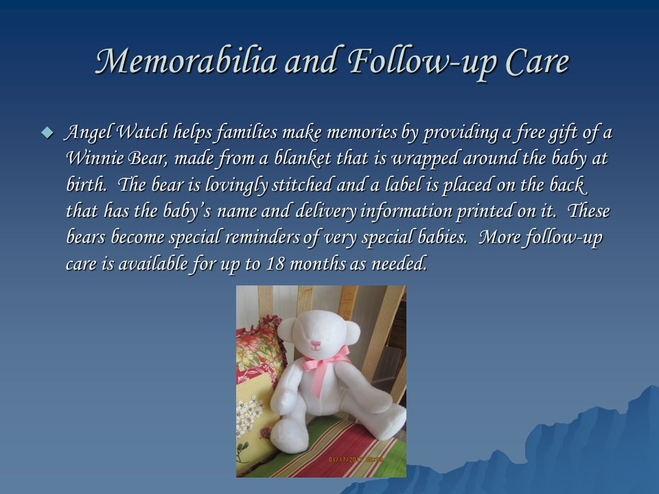 Memorabilia and Follow-up Care  Angel Watch helps families make memories by providing a free gift of a Winnie Bear, made from a blanket that is wrapp
