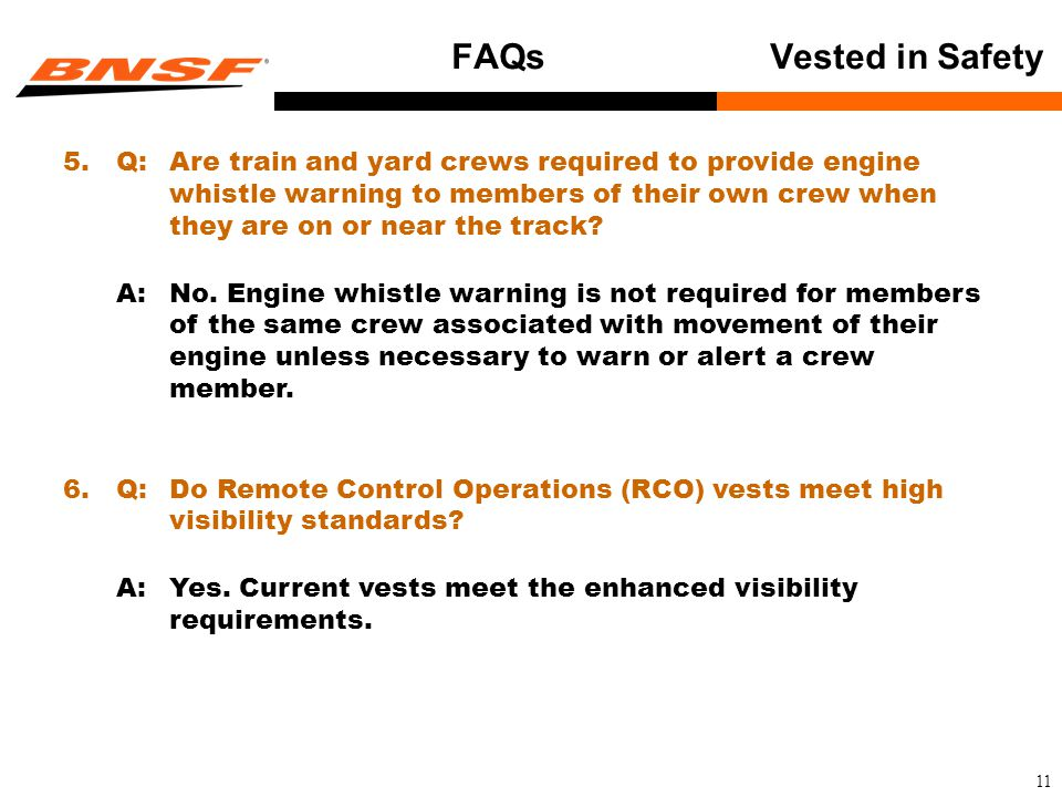 11 FAQsVested in Safety 5.Q:Are train and yard crews required to provide engine whistle warning to members of their own crew when they are on or near the track.