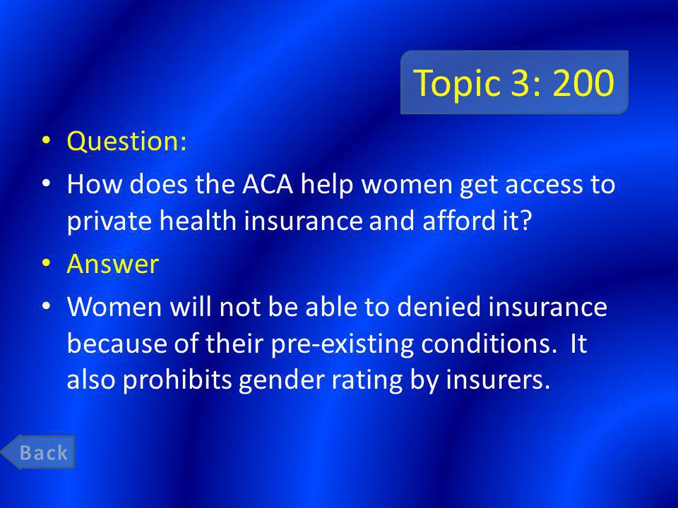 Topic 3: 200 Question: How does the ACA help women get access to private health insurance and afford it.