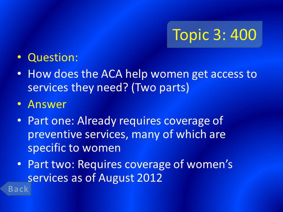 Topic 3: 400 Question: How does the ACA help women get access to services they need.
