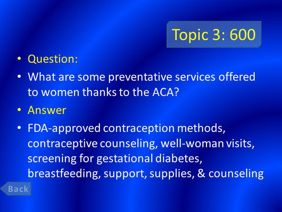 Topic 3: 600 Question: What are some preventative services offered to women thanks to the ACA.